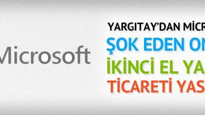 Yargıtay'dan Microsoft'u şaşırtan karar: İkinci el yazılım ticareti yasaldır